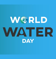 world water day text background greeting card or vector image vector image