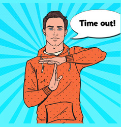 Pop art man gesturing time out hand sign vector