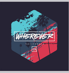 wherever colorful t-shirt design poster vector image
