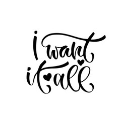 Inspirational calligraphy i want it all modern vector