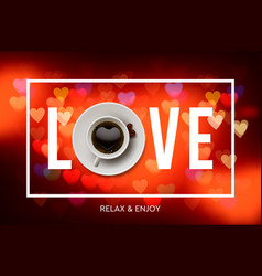 Love coffee cup coffee blurred background from vector