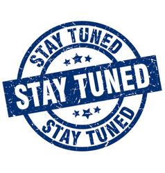 Stay tuned blue round grunge stamp vector