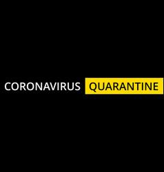 Coronavirus quarantine caption black and yellow vector