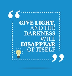 Inspirational motivational quote Give light and vector