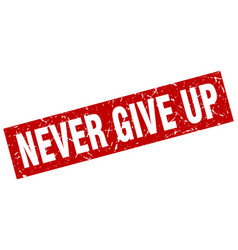 Square grunge red never give up stamp vector