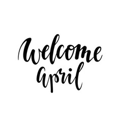 welcome april hand drawn calligraphy and brush vector image vector image