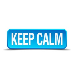 Keep calm blue 3d realistic square isolated button vector image