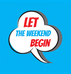 let the weekend begin motivational and vector image vector image
