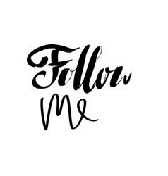 Follow me lettering handwritten brush inscription vector