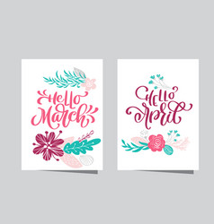 Hand drawn lettering hello march and hello april vector