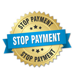 Stop payment 3d gold badge with blue ribbon vector