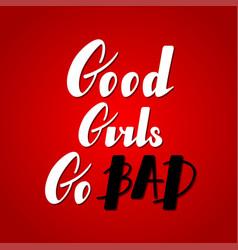 good girls go bad lettering vector image vector image