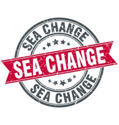 Sea change round grunge ribbon stamp vector