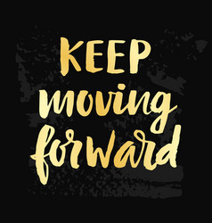 Keep moving forward poster vector