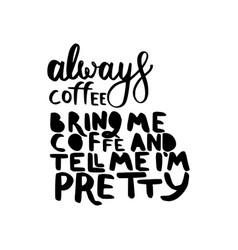 always coffee bring me coffee vector image