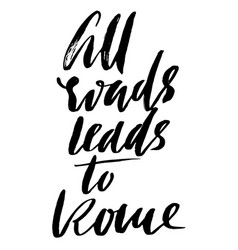 All roads lead to rome hand drawn lettering vector