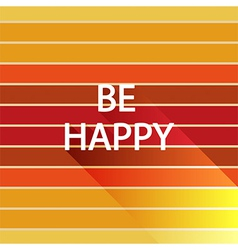 be happy on light sun color vector image