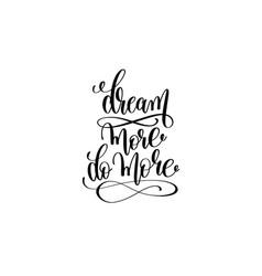 dream more do more - hand written lettering vector image
