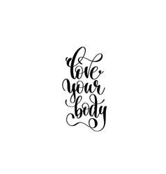 Love your body hand written lettering inscription vector