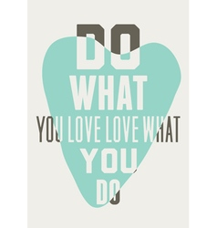 Do what you love love what you do Background of vector image