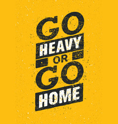 go heavy or go home sport and fitness creative vector image