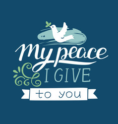 hand lettering with bible verses my peace i give vector image