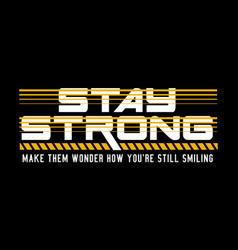 stay strong typography quotes for t-shirt vector image