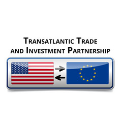 Ttip - transatlantic trade and investment vector