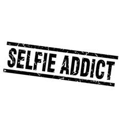 square grunge black selfie addict stamp vector image