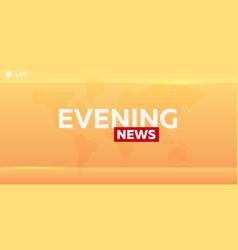 Mass media evening news breaking news banner vector