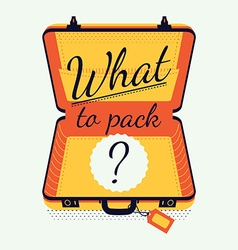 What To Pack Poster with an Empty Suitcase vector image vector image
