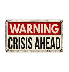 Crisis ahead vintage rusty metal sign vector