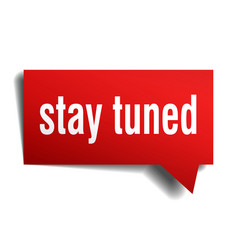 Stay tuned red 3d speech bubble vector