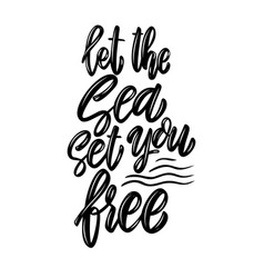 let sea set you free lettering phrase design vector image