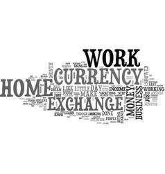 Work at home business with currency exchange text vector