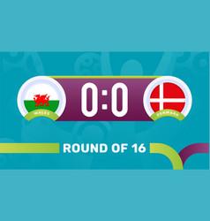 Wales vs denmark round 16 match result vector