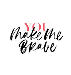 you make me brave ink pen calligraphy vector image