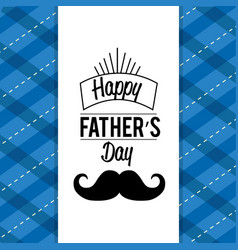 happy father day card with mustache design vector image