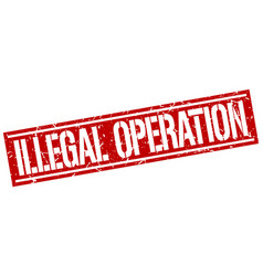 Illegal operation square grunge stamp vector