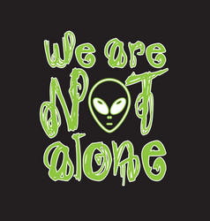 Aliens quotes and slogan good for t-shirt we vector