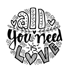 all you need is love hand lettering motivational vector image