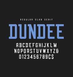 dundee regular slab serif font typeface alphabet vector image