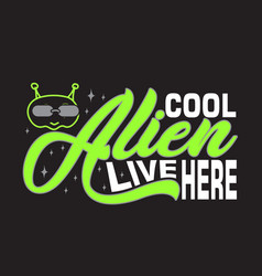 aliens quotes and slogan good for t-shirt cool vector image