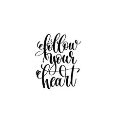 follow your heart - hand written lettering vector image