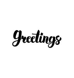 greetings handwritten calligraphy vector image
