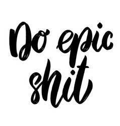do epic shit lettering phrase isolated on white vector image
