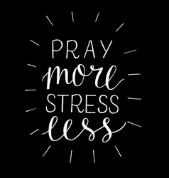 hand lettering pray more stress less on black vector image