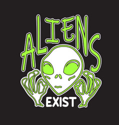 Aliens quotes and slogan good for tee exist vector