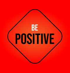 be positive inspiration and motivation quote vector image