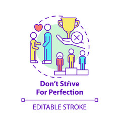 Do not strive for perfection concept icon vector